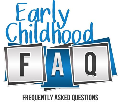 Early Childhood Frequently Asked Questions