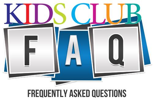Kids Club Frequently Asked Questions
